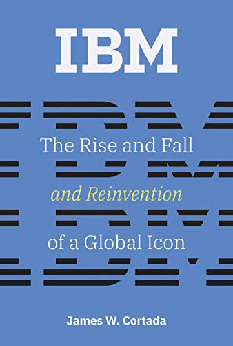 IBM: The Rise and Fall and Reinvention of a Global Icon (History of Computing) von The MIT Press