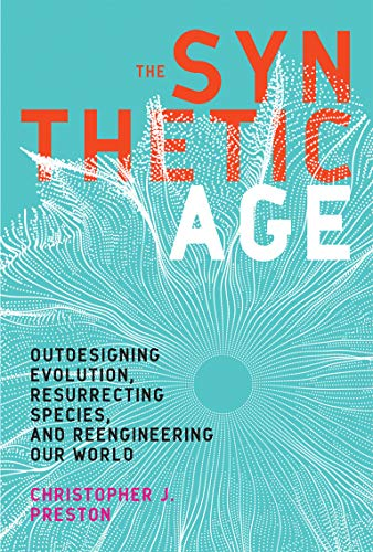 Synthetic Age: Outdesigning Evolution, Resurrecting Species, and Reengineering Our World (Mit Press) von The MIT Press