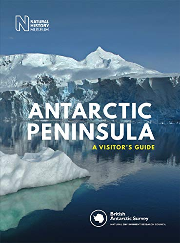 Antarctic Peninsula: A Visitor's Guide von The Natural History Museum