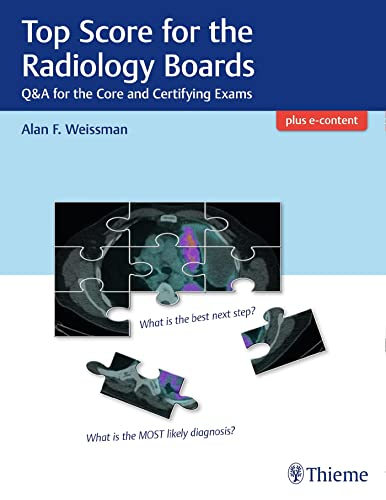 Top Score for the Radiology Boards: Q&A for the Core and Certifying Exams von Thieme Georg Verlag