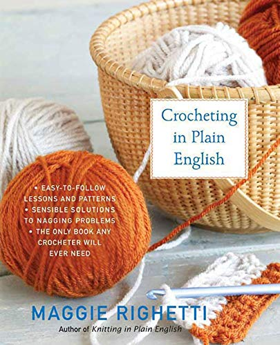 Crocheting in Plain English: The Only Book Any Crocheter Will Ever Need (Knit & Crochet) von THOMAS DUNNE BOOKS