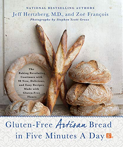 Gluten-Free Artisan Bread in Five Minutes a Day: The Baking Revolution Continues with 90 New, Delicious and Easy Recipes Made with Gluten-Free Flours von Macmillan Us; Thomas Dunne Books