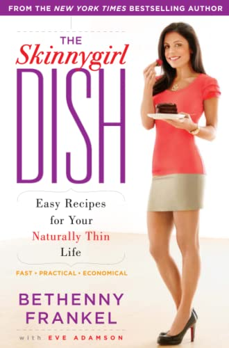 The Skinnygirl Dish: Easy Recipes for Your Naturally Thin Life von Atria Books