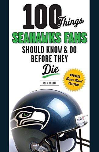 100 Things Seahawks Fans Should Know & Do Before They Die (100 Things...Fans Should Know) von Triumph Books