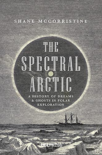 The Spectral Arctic: A History of Dreams and Ghosts in Polar Exploration von UCL Press