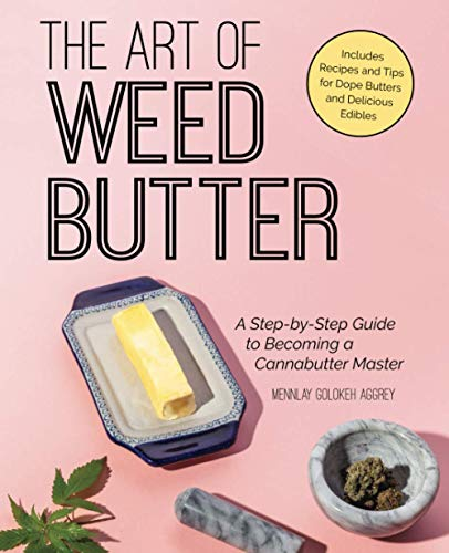 The Art of Weed Butter: A Step-by-Step Guide to Becoming a Cannabutter Master von Ulysses Press
