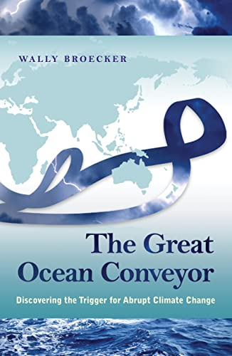 The Great Ocean Conveyor: Discovering the Trigger for Abrupt Climate Change von Princeton Univers. Press