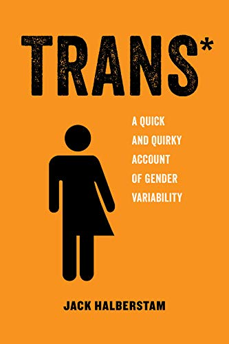 Trans*: A Quick and Quirky Account of Gender Variability (American Studies Now: Critical Histories of the Present) von University of California Press