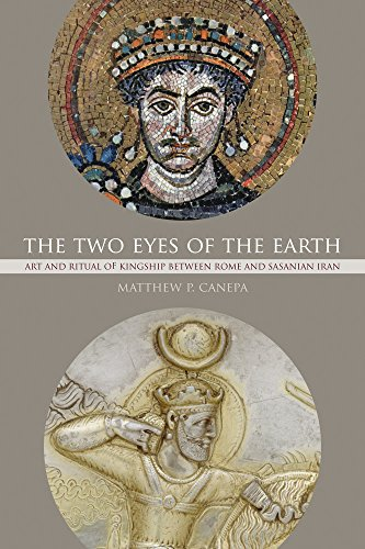 Two Eyes of the Earth: Art and Ritual of Kingship between Rome and Sasanian Iran (The Transformation of the Classical Heritage, Band 45) von University of California