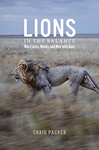 Lions in the Balance: Man-Eaters, Manes, and Men with Guns von University of Chicago Pr.