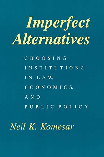 Imperfect Alternatives: Choosing Institutions in Law, Economics, and Public Policy von University of Chicago Press