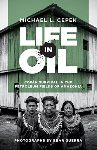 Life in Oil: Cofan Survival in the Petroleum Fields of Amazonia von University of Texas Press