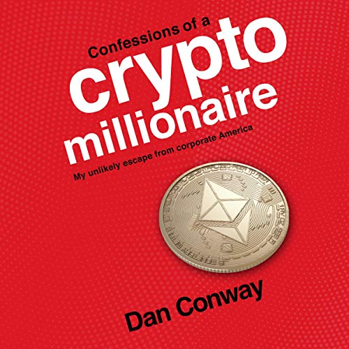 Confessions of a Crypto Millionaire: My Unlikely Escape from Corporate America von Verity Audio Productions