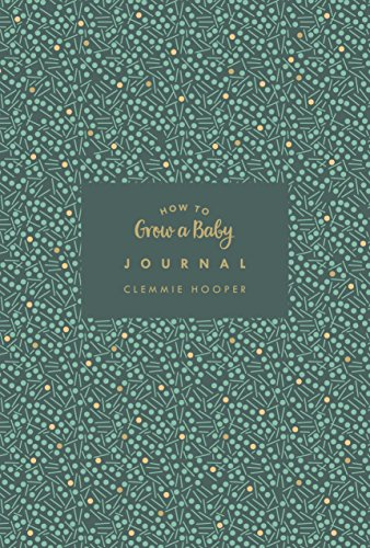 How to Grow a Baby Journal: The perfect companion to bestselling pregnancy and birth book How to Grow a Baby and Push it Out (Baby Record Book) von Vermilion