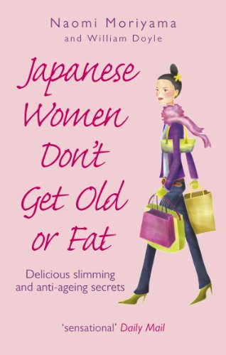 Japanese Women Don't Get Old or Fat: Delicious slimming and anti-ageing secrets von Vermilion