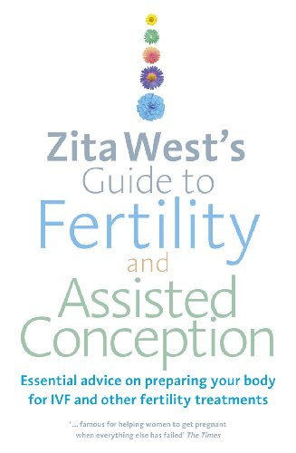 Zita West's Guide to Fertility and Assisted Conception: Essential Advice on Preparing Your Body for IVF and Other Fertility Treatments von Vermilion