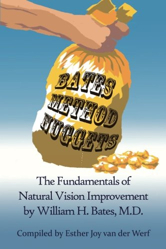Bates Method Nuggets: The Fundamentals of Natural Vision Improvement by William H. Bates, M.D. von Visions of Joy