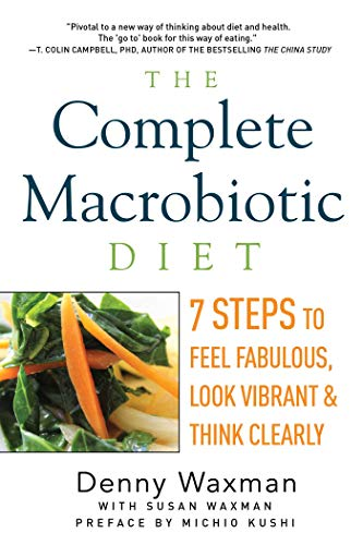 The Complete Macrobiotic Diet: 7 Steps to Feel Fabulous, Look Vibrant, and Think Clearly von Pegasus Books
