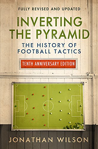 Inverting the Pyramid: The History of Football Tactics von W&N