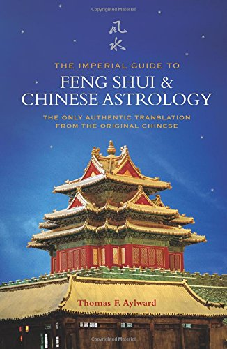 The Imperial Guide to Feng Shui and Chinese Astrology: The Only Authentic Translation from the Original Chinese von Watkins