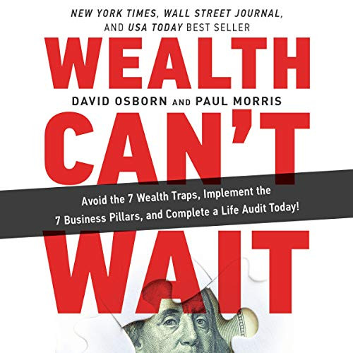 Wealth Can't Wait: Avoid the 7 Wealth Traps, Implement the 7 Business Pillars, and Complete a Life Audit Today! von Wealth Can't Wait, LLC