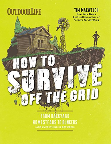 How to Survive Off the Grid: From Backyard Homesteads to Bunkers (and Everything in Between) (Outdoorlife) von Weldon Owen