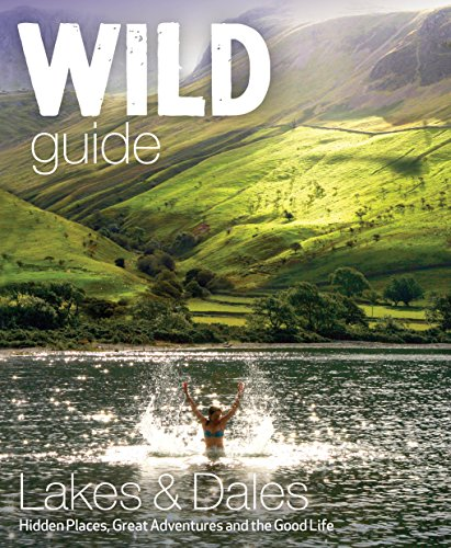 Wild Guide Lake District and Yorkshire Dales: Hidden Places and Great Adventures - Including Bowland and South Pennines von Wild Things Publishing