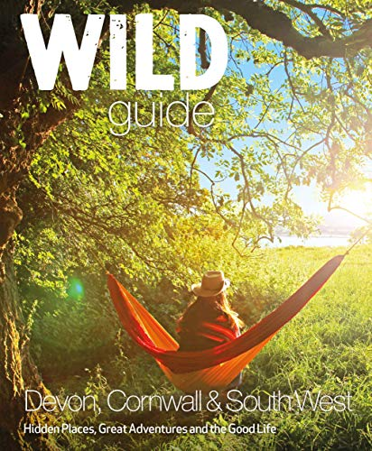 Wild Guide - Devon, Cornwall and South West: Hidden Places, Great Adventures and the Good Life  (including Somerset and Dorset) von Wild Things Publishing