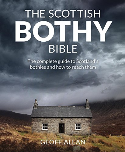 The Scottish Bothy Bible: The Complete Guide to Scotland's Bothies and How to Reach Them von Wild Things Publishing Ltd