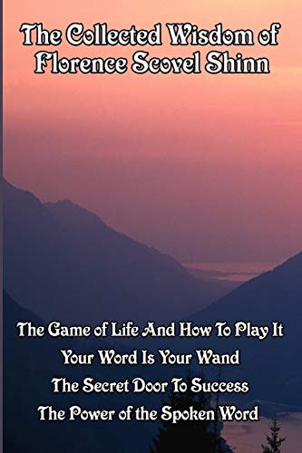 The Collected Wisdom of Florence Scovel Shinn: The Game of Life And How To Play It,: Your Word Is Your Wand, The Secret Door To Success, The Power of the Spoken Word von Wilder Publications