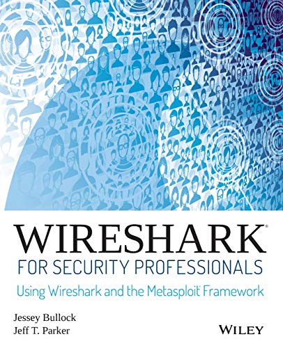 Wireshark for Security Professionals: Using Wireshark and the Metasploit Framework von Wiley John + Sons / Wiley, John, & Sons, Inc