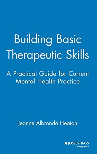 Building Basic Therapeutic Skills: A Practical Guide for Current Mental Health Practice von Wiley John + Sons