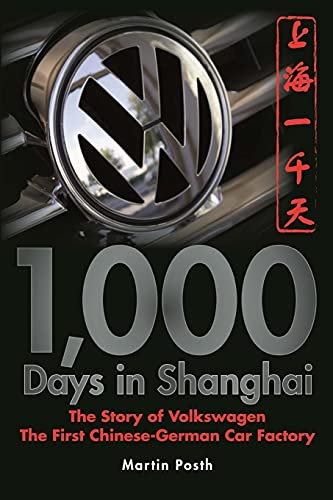 1,000 Days in Shanghai: The Volkswagen Story - The First Chinese-German Car Factory von Wiley