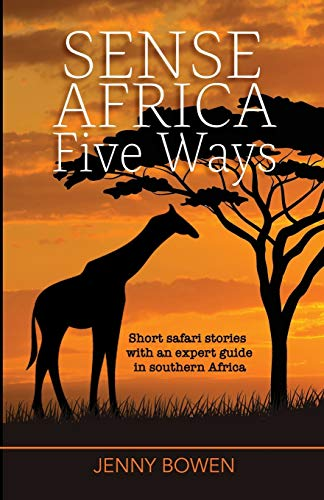 Sense Africa Five Ways: Short safari stories with an expert guide in southern Africa (Wordcatcher Real Life Stories and Biographies) von Wordcatcher Publishing