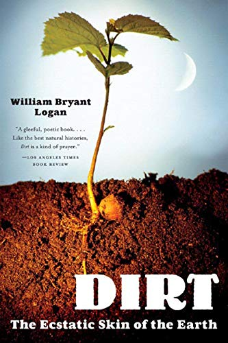 Dirt: The Ecstatic Skin of the Earth von Norton & Company