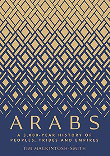 Arabs: A 3,000-Year History of Peoples, Tribes and Empires von Yale University Press
