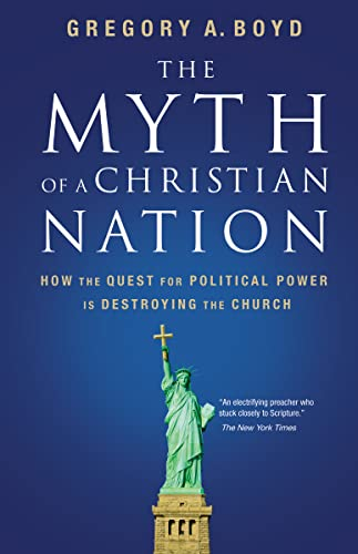 The Myth of a Christian Nation: How the Quest for Political Power Is Destroying the Church von Zondervan