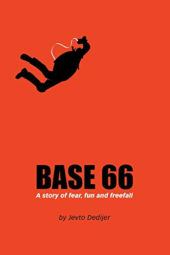BASE 66: A Story of Fear, Fun, and Freefall von iUniverse